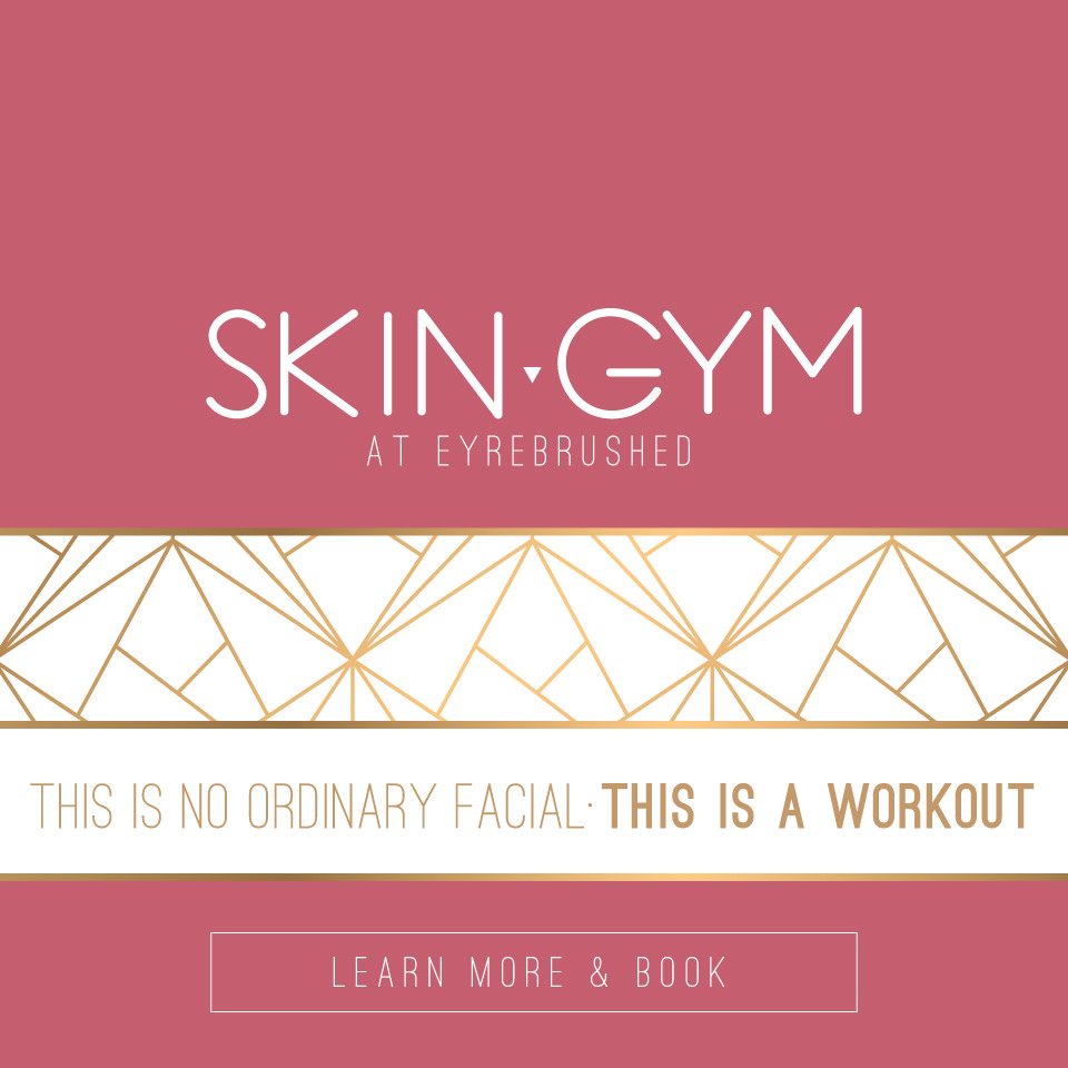SkinGym at Eyrebrushed - A Workout for your Skin